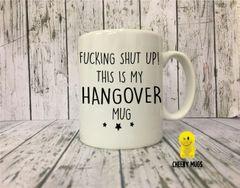 Rude Funny Mug FUCKING SHUT UP! THIS IS MY HANGOVER MUG MUG 43