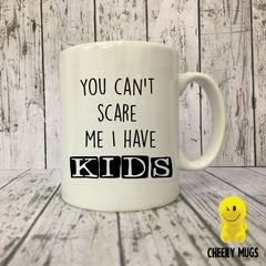 Rude Funny Mug You can't scare me I have kids MUG169