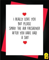 I really love you but please spray the air freshener after you have had a shit A49
