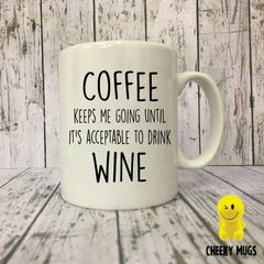 Rude Funny Mug Coffee keeps me going until it's acceptable to drink wine MUGS67