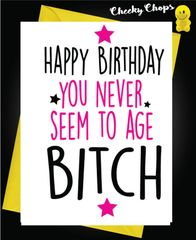 Birthday Card - Bitch Never seem to age C440