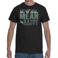 Black Evil, Mean and Nasty T Shirt