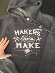 Makers Gonna Make Hooded Sweatshirt