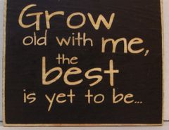 """4"""" X 4"""" ENGRAVED WOOD SIGN, """"GROW OLD WITH ME, THE BEST IS YET TO BE..."""" MADE IN THE USA"""