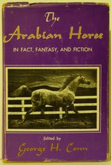 The Arabian Horse in Fact Fiction and Fantasy by George Conn