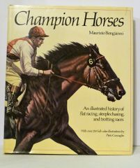 Champion Horses by Maurizio Bongianni History of Flat Racing, Steeplechasing and Trotting Races Illustrated by Pieri Cozzaglio