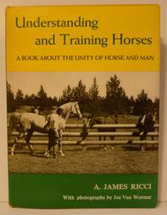 UNDERSTANDING And TRAINING HORSES by A. James Ricci