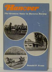 Hanover The Greatest Name in Harness Racing by Donald P. Evans