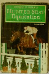 Hunter Seat Equitation by George H. Morris Revised edition