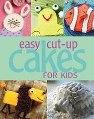 Easy Cut-Up Cakes For Kids Book by Melissa Barlow