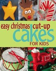 Easy Christmas Cut-Up Cakes For Kids Book by Melissa Barlow