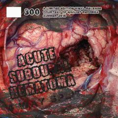 Ulcer / Gravehuffer / Mutilation Ritual / Insectivore - Acute Subdural Hematoma
