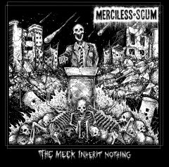 Merciless Scum - The Meek Inherit Nothing