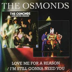 Love Me For A Reason / I'm Still Gonna Need You by THE OSMONDS