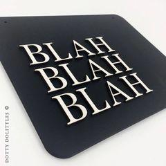 'Blah Blah Blah' Wooden Sign