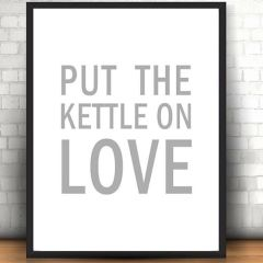 'Put the Kettle on Love' Print