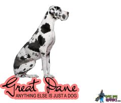 Great Dane - Anything Else is Just a Dog