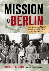 """Mission to Berlin"" by Robert F. Dorr LIT-0114"
