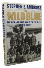 The Wild Blue: The Men and Boys Who Flew B-24s over Germany 1944-1945 LIT-0102HC