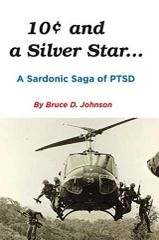 """10 Cents and a Silver Star, A Sardonic Saga of PTSD"" a novel by Bruce D. Johnson LIT-0108"