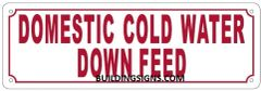 DOMESTIC COLD WATER DOWN FEED SIGN (ALUMINUM SIGNS 4X12)