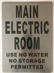 MAIN ELECTRIC ROOM USE NO WATER NO STORAGE PERMITTED SIGN- BRUSHED ALUMINUM (ALUMINUM SIGNS 14X10)- The Mont Argent Line