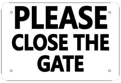 CLOSE THE GATE SIGN- WHITE ALUMINUM (6X9)