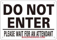 DO NOT ENTER PLEASE WAIT FOR AN ATTENDANT SIGN (ALUMINUM SIGNS 7X10)