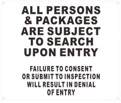 ALL PERSONS AND BAGS ARE SUBJECT TO SEARCH UPON ENTRY FAILURE TO CONSENT OR SUBMIT TO INSPECTION WILL RESULT IN DENIAL OF ENTRY SIGN (ALUMINUM SIGNS 10X12)