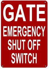 GATE EMERGENCY SHUT OFF SWITCH SIGN (ALUMINUM SIGN SIZED 10X7)