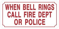 WHEN BELL RINGS CALL FIRE DEPARTMENT OR POLICE SIGN (ALUMINUM SIGNS 6X12)