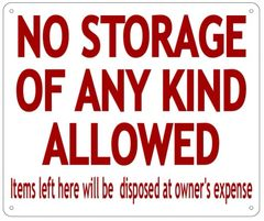NO STORAGE OF ANY KIND ALLOWED ITEMS LEFT HERE WILL BE DISPOSED AT OWNER'S EXPENSE SIGN (ALUMINUM 10X12)
