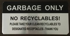 GARBAGE ONLY NO RECYCLABLES PLEASE TAKE YOUR CLEAN RECYCLABLES TO DESIGNATED RECEPTACLES THANK YOU SIGN - BRUSHED ALUMINUM (ALUMINUM SIGNS 4X8)- The Mont Argent Line