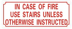 IN CASE OF FIRE USE STAIRS UNLESS OTHERWISE INSTRUCTED SIGN- REFLECTIVE !!! (ALUMINUM SIGNS 4X10)