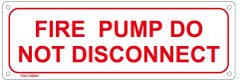 FIRE PUMP DO NOT DISCONNECT SIGN (ALUMINUM SIGN SIZED 4X12)