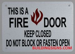 THIS IS A FIRE DOOR KEEP CLOSED DO NOT BLOCK OR FASTEN OPEN SIGN (ALUMINUM SIGNS 5X7)
