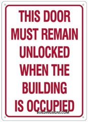 THIS DOOR MUST REMAIN UNLOCKED WHEN THE BUILDING IS OCCUPIED SIGN (ALUMINUM SIGNS 12X10)