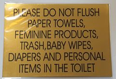 PLEASE DO NOT FLUSH PAPER TOWELS, FEMININE PRODUCTS, TRASH, BABY WIPES, DIAPERS AND PERSONAL ITEMS IN THE TOILET SIGN – GOLD ALUMINUM (10X7)