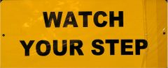 WATCH YOUR STEP SIGN (ALUMINIUM 4.5X11)