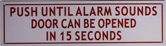 PUSH UNTIL ALARM SOUNDS DOOR CAN BE OPENED IN 15 SECONDS SIGN (Reflective,Aluminium, White 5x18)