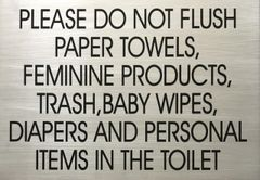 PLEASE DO NOT FLUSH PAPER TOWELS, FEMININE PRODUCTS, TRASH, BABY WIPES, DIAPERS AND PERSONAL ITEMS IN THE TOILET SIGN – BRUSHED ALUMINUM