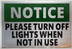 NOTICE PLEASE TURN OFF LIGHTS WHEN NOT IN USE SIGN – BRUSHED ALUMINUM (ALUMINUM SIGNS 4X6)