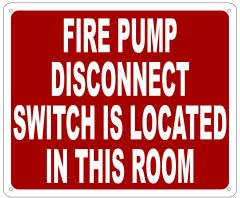 FIRE PUMP DISCONNECT SWITCH IS LOCATED IN THIS ROOM SIGN- REFLECTIVE !!! (ALUMINUM 10X12)
