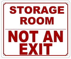 STORAGE ROOM NOT AN EXIT SIGN (ALUMINUM SIGN SIZED 10X12)