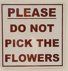 PLEASE DO NOT PICK THE FLOWERS SIGN- WHITE BACKGROUND (ALUMINUM SIGNS 14X14)