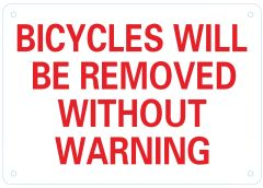 BICYCLES WILL BE REMOVED WITHOUT WARNING SIGN- WHITE BACKGROUND (ALUMINUM SIGNS 7X10)