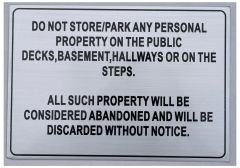 DO NOT STORE OR PARK ANY PERSONAL PROPERTY ON THE PUBLIC DECKS, BASEMENT, HALLWAYS OR ON THE STEPS SIGN (ALUMINUM SIGNS 7X10)