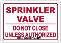 SPRINKLER VALVE DO NOT CLOSE UNLESS AUTHORIZED SIGN (ALUMINUM SIGNS 7X10)