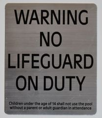 WARNING NO LIFEGUARD ON DUTY CHILDREN UNDER THE AGE OF 14 SHALL NOT USE THE POOL WITHOUT A PARENT OR ADULT GUARDIAN IN ATTENDANCE SIGN- BRUSHED ALUMINUM (ALUMINUM SIGNS 12 X 10)
