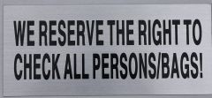 WE RESERVE THE RIGHT TO CHECK ALL PERSONS/ BAGS SIGN (ALUMINUM SIGNS 3.5X8)
